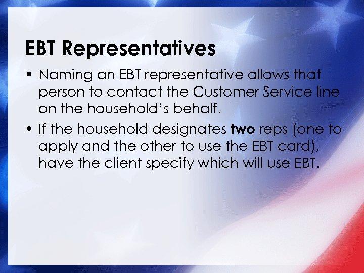 EBT Representatives • Naming an EBT representative allows that person to contact the Customer