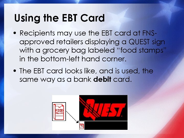 Using the EBT Card • Recipients may use the EBT card at FNSapproved retailers