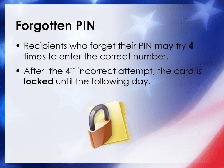 Forgotten PIN • Recipients who forget their PIN may try 4 times to enter