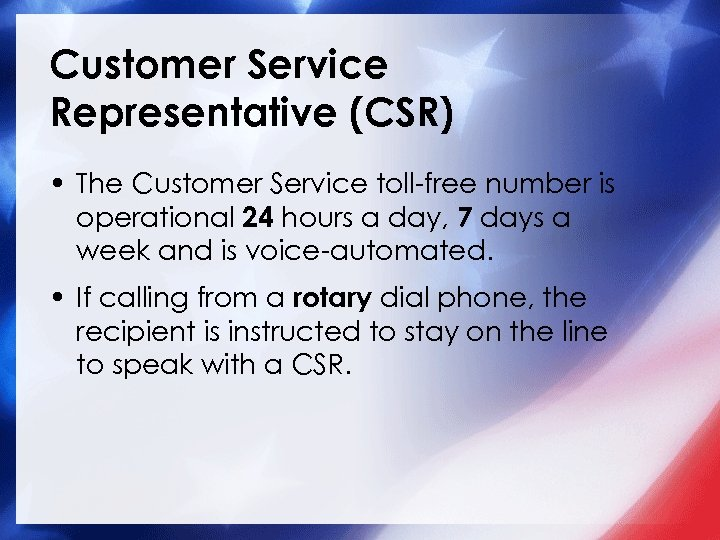 Customer Service Representative (CSR) • The Customer Service toll-free number is operational 24 hours