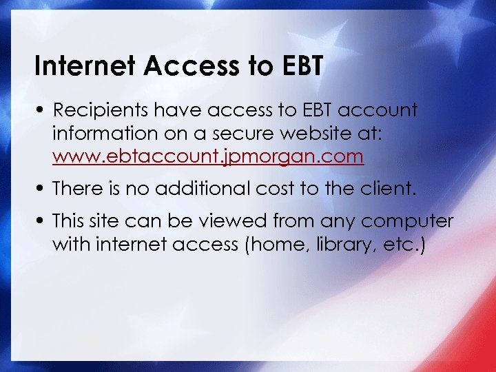 Internet Access to EBT • Recipients have access to EBT account information on a