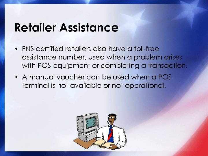 Retailer Assistance • FNS certified retailers also have a toll-free assistance number, used when