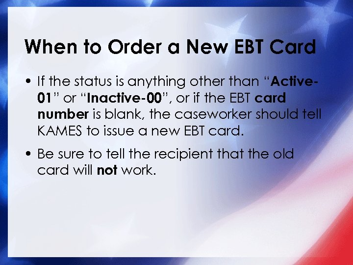 When to Order a New EBT Card • If the status is anything other