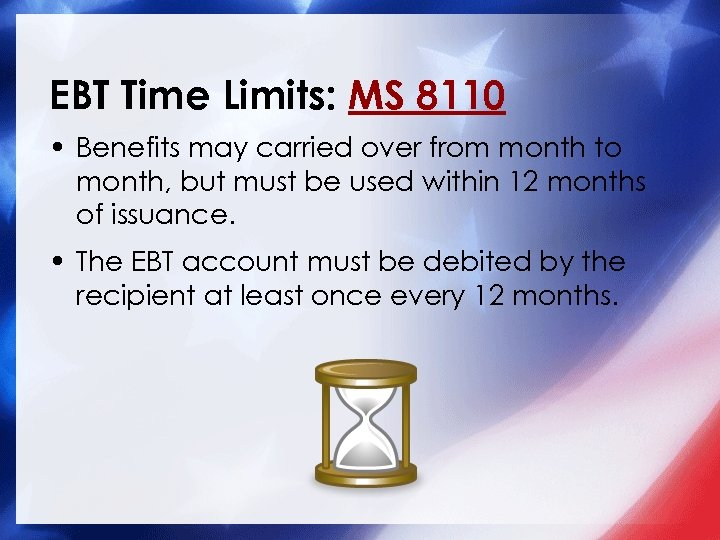 EBT Time Limits: MS 8110 • Benefits may carried over from month to month,