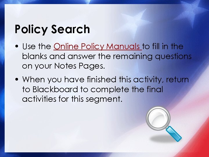Policy Search • Use the Online Policy Manuals to fill in the blanks and