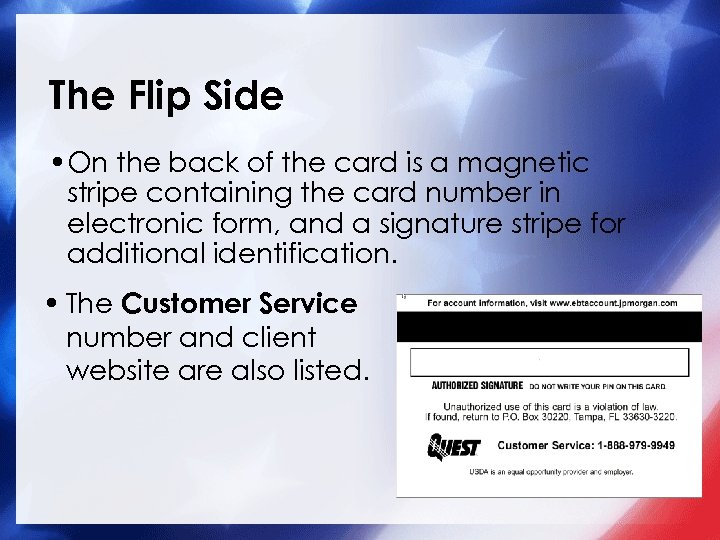 The Flip Side • On the back of the card is a magnetic stripe