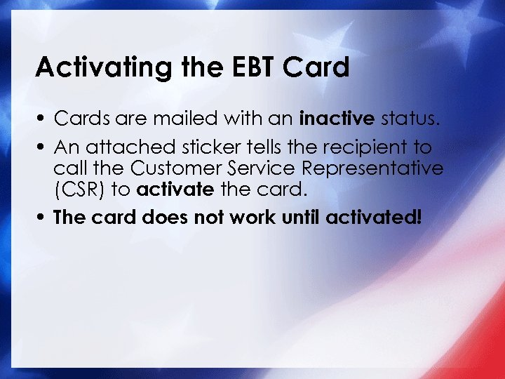 Activating the EBT Card • Cards are mailed with an inactive status. • An