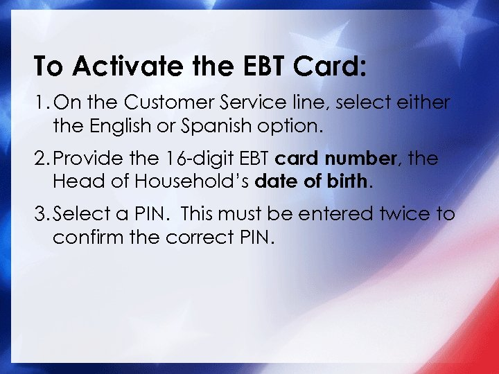 To Activate the EBT Card: 1. On the Customer Service line, select either the