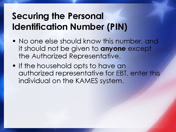 Securing the Personal Identification Number (PIN) • No one else should know this number,