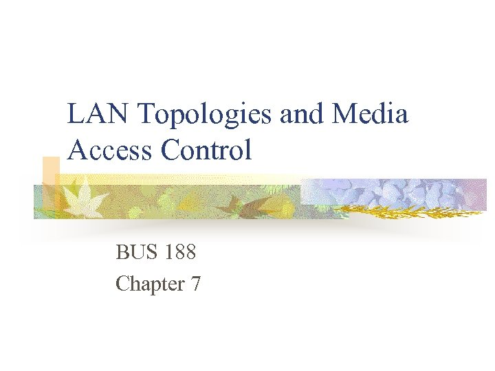 LAN Topologies and Media Access Control BUS 188 Chapter 7