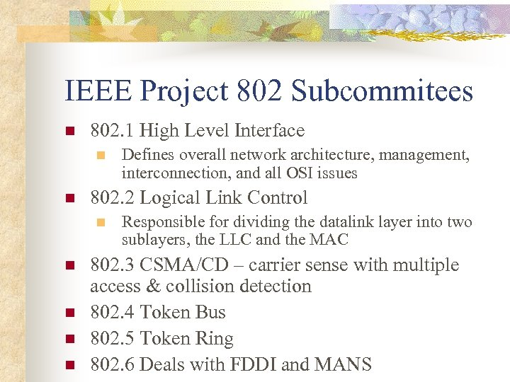 IEEE Project 802 Subcommitees n 802. 1 High Level Interface n n 802. 2