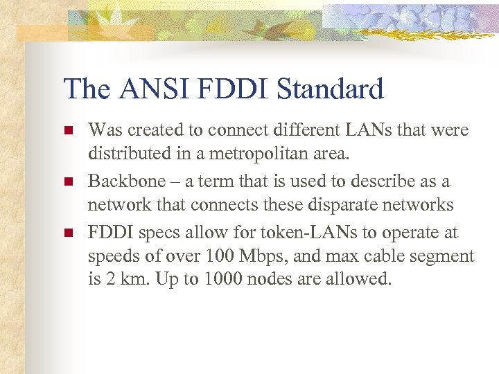 The ANSI FDDI Standard n n n Was created to connect different LANs that