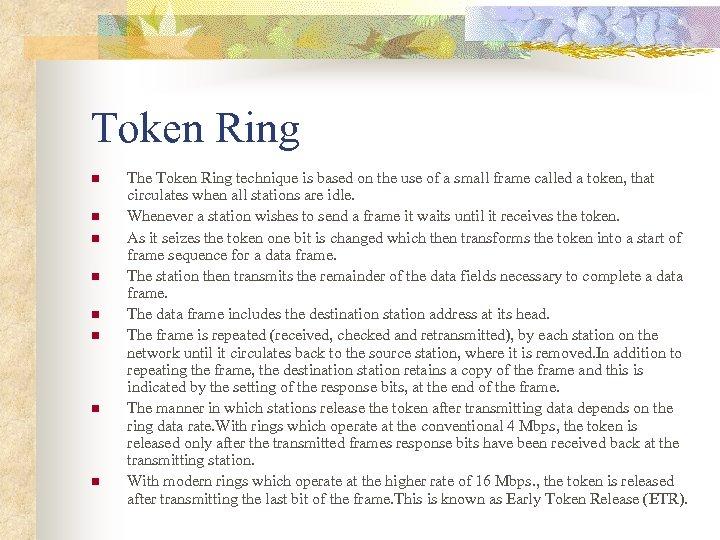 Token Ring n n n n The Token Ring technique is based on the
