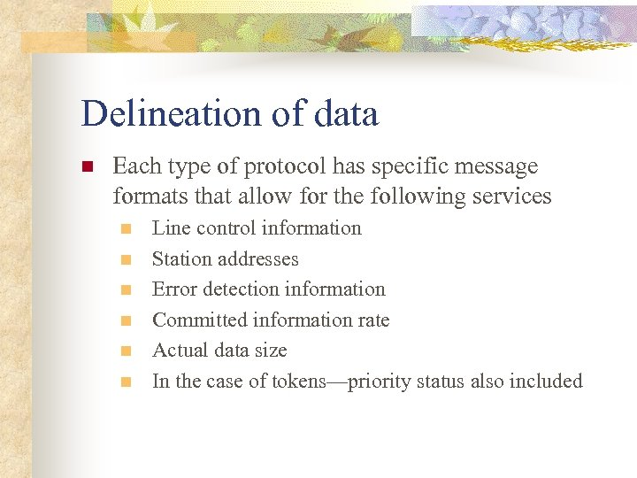 Delineation of data n Each type of protocol has specific message formats that allow
