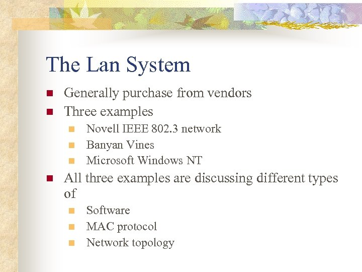 The Lan System n n Generally purchase from vendors Three examples n n Novell