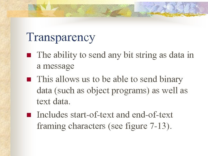 Transparency n n n The ability to send any bit string as data in