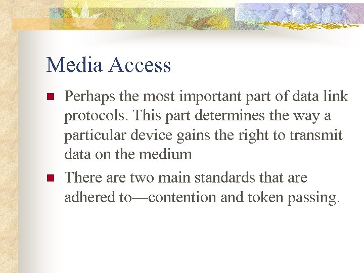 Media Access n n Perhaps the most important part of data link protocols. This