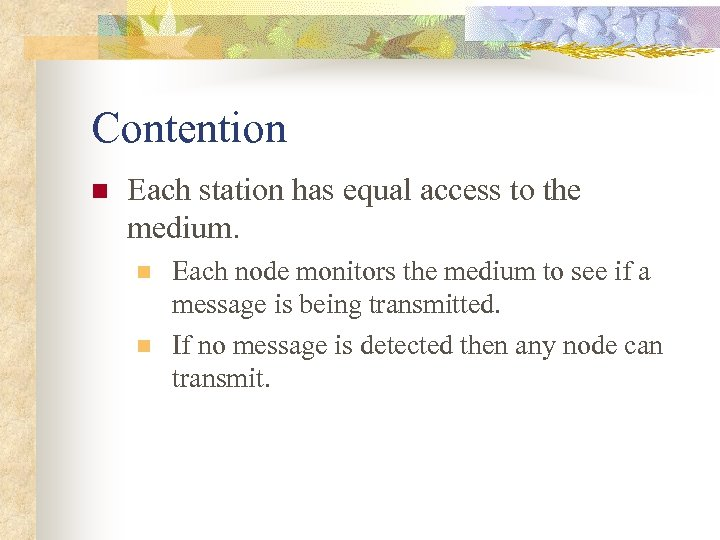 Contention n Each station has equal access to the medium. n n Each node