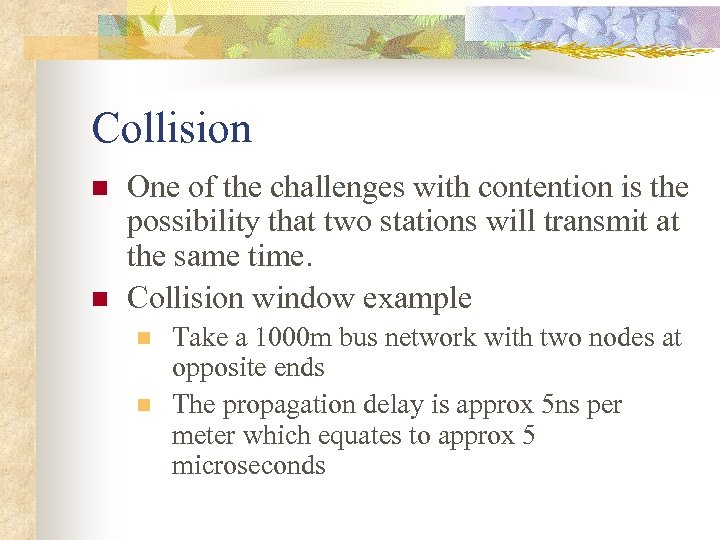 Collision n n One of the challenges with contention is the possibility that two