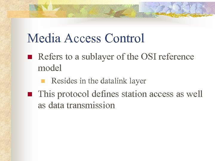 Media Access Control n Refers to a sublayer of the OSI reference model n