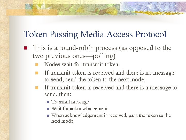 Token Passing Media Access Protocol n This is a round-robin process (as opposed to