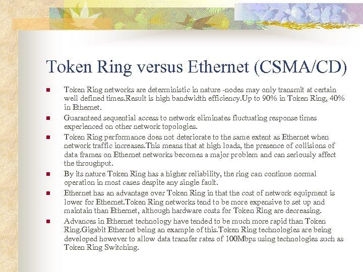 Token Ring versus Ethernet (CSMA/CD) n n n Token Ring networks are deterministic in