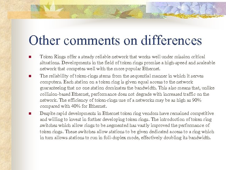 Other comments on differences n n n Token Rings offer a steady reliable network