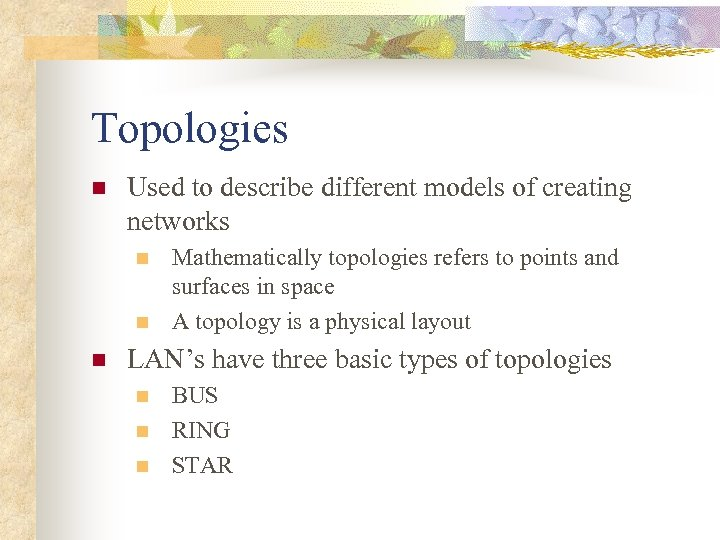 Topologies n Used to describe different models of creating networks n n n Mathematically