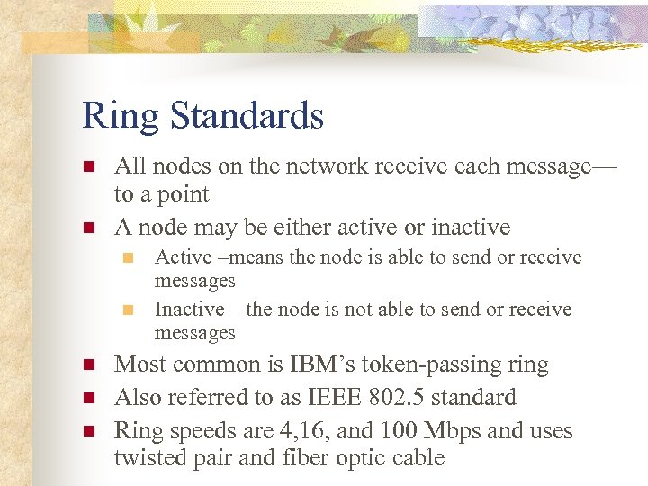 Ring Standards n n All nodes on the network receive each message— to a