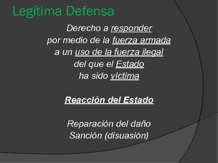 Legítima Defensa Derecho a responder por medio de la fuerza armada a un uso
