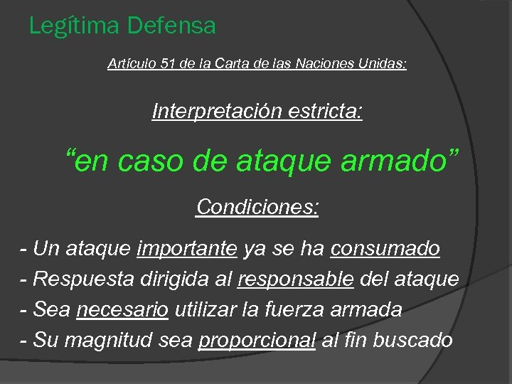 """Legítima Defensa Artículo 51 de la Carta de las Naciones Unidas: Interpretación estricta: """"en"""