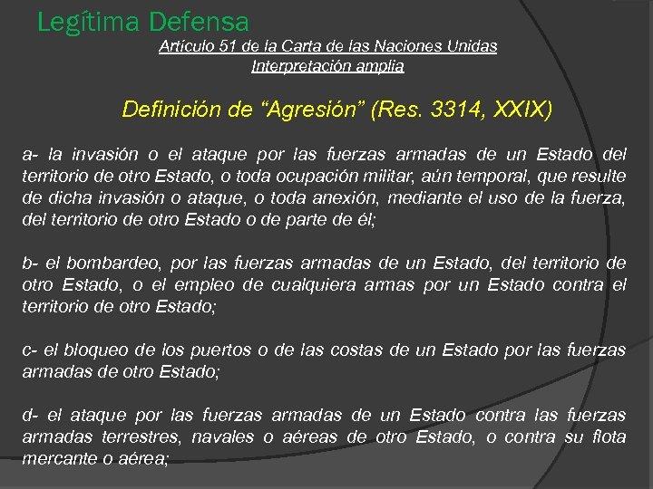 Legítima Defensa Artículo 51 de la Carta de las Naciones Unidas Interpretación amplia Definición