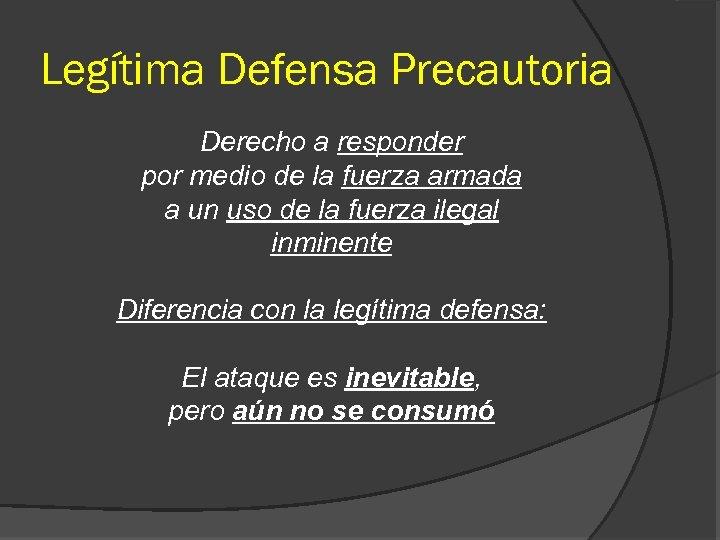 Legítima Defensa Precautoria Derecho a responder por medio de la fuerza armada a un
