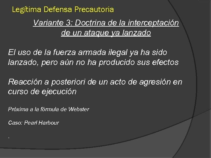 Legítima Defensa Precautoria Variante 3: Doctrina de la interceptación de un ataque ya lanzado