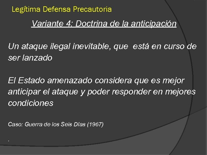 Legítima Defensa Precautoria Variante 4: Doctrina de la anticipación Un ataque ilegal inevitable, que
