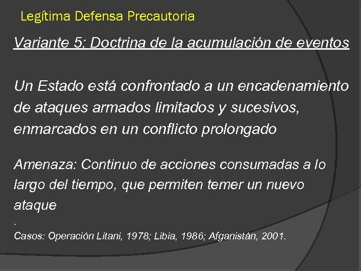Legítima Defensa Precautoria Variante 5: Doctrina de la acumulación de eventos Un Estado está