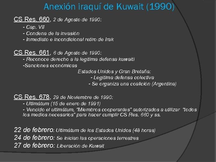 Anexión iraquí de Kuwait (1990) CS Res. 660, 2 de Agosto de 1990: -