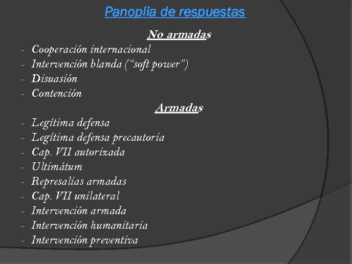 "Panoplia de respuestas No armadas - Cooperación internacional Intervención blanda (""soft power"") Disuasión Contención"
