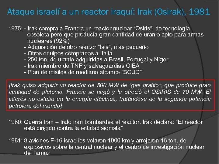 Ataque israelí a un reactor iraquí: Irak (Osirak), 1981 1975: - Irak compra a