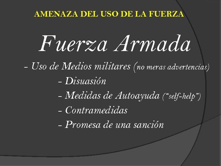 AMENAZA DEL USO DE LA FUERZA Fuerza Armada - Uso de Medios militares (no