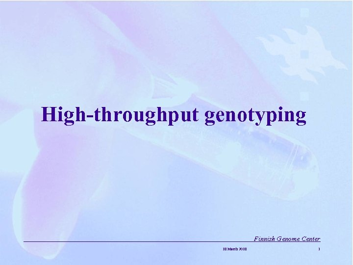 High-throughput genotyping Finnish Genome Center 18 March 2018 1
