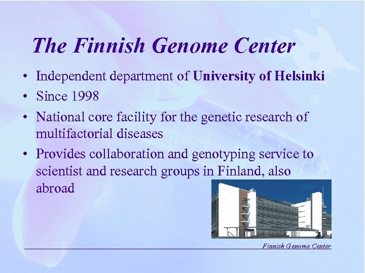 The Finnish Genome Center • Independent department of University of Helsinki • Since 1998