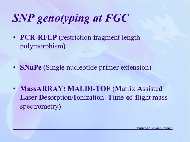 SNP genotyping at FGC • PCR-RFLP (restriction fragment length polymorphism) • SNu. Pe (Single