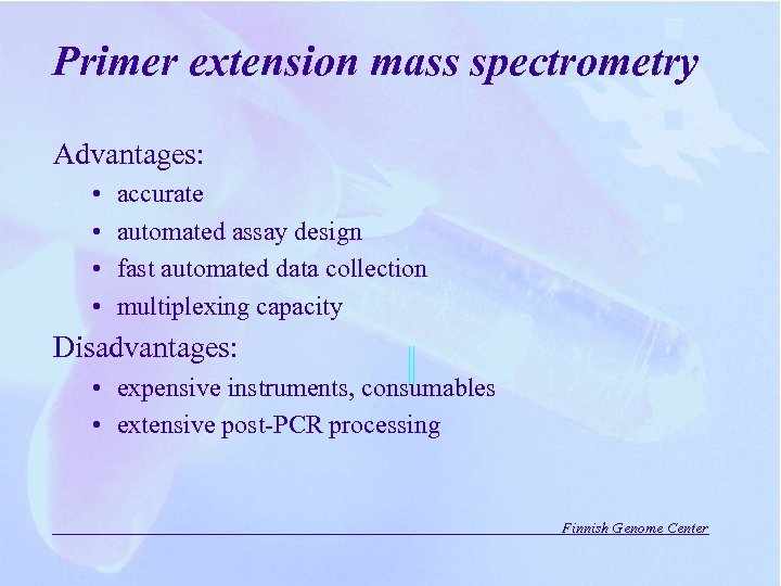 Primer extension mass spectrometry Advantages: • • accurate automated assay design fast automated data
