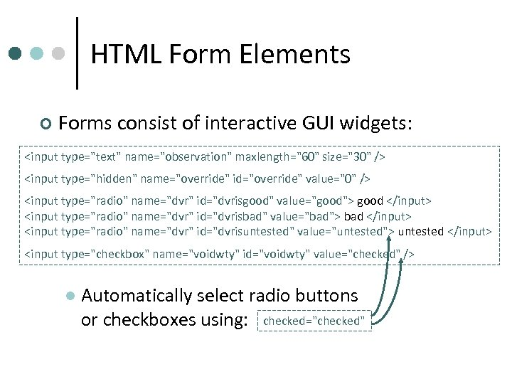 HTML Form Elements ¢ Forms consist of interactive GUI widgets: <input type=