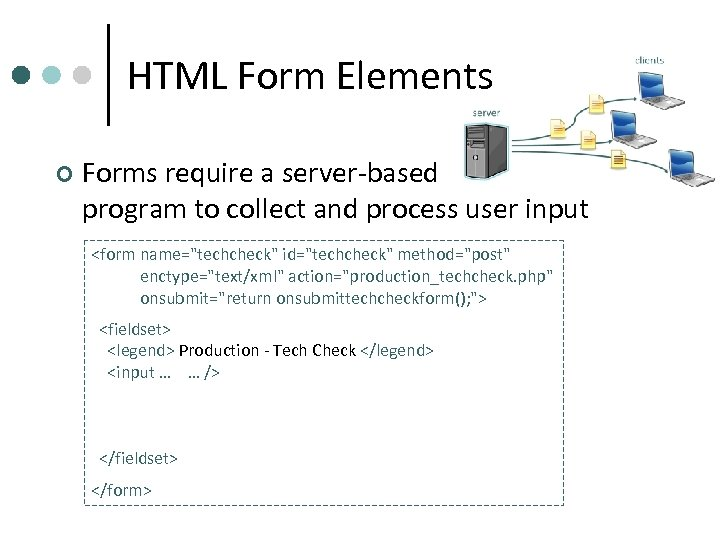 HTML Form Elements ¢ Forms require a server-based program to collect and process user