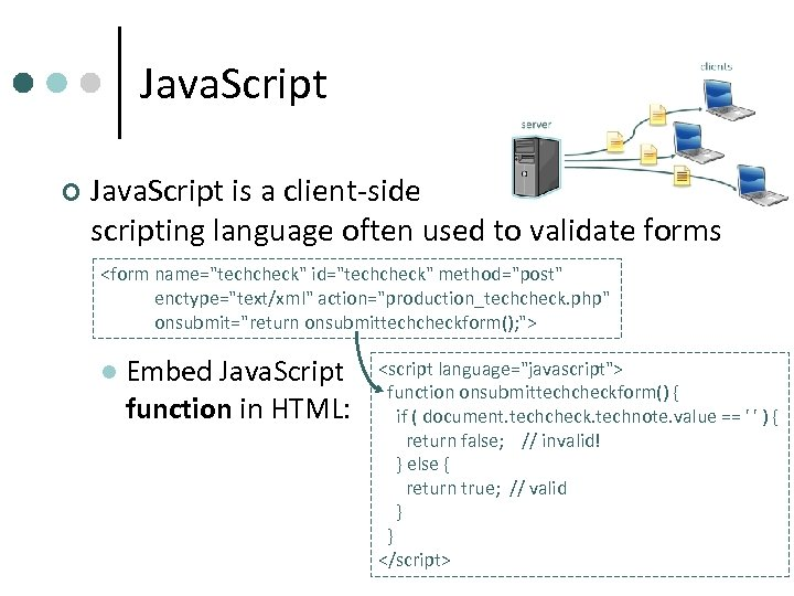 Java. Script ¢ Java. Script is a client-side scripting language often used to validate
