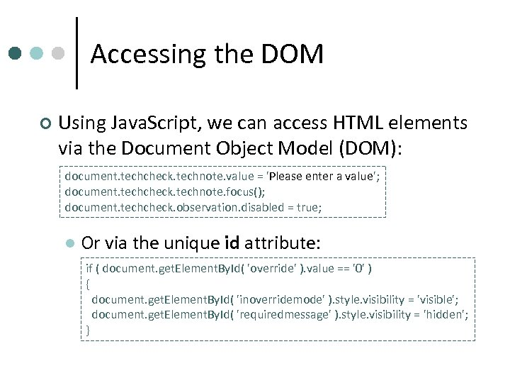 Accessing the DOM ¢ Using Java. Script, we can access HTML elements via the