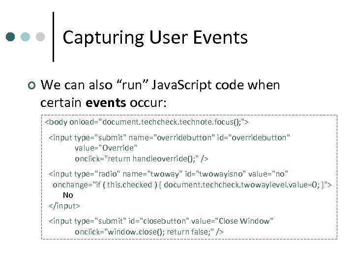 "Capturing User Events ¢ We can also ""run"" Java. Script code when certain events"