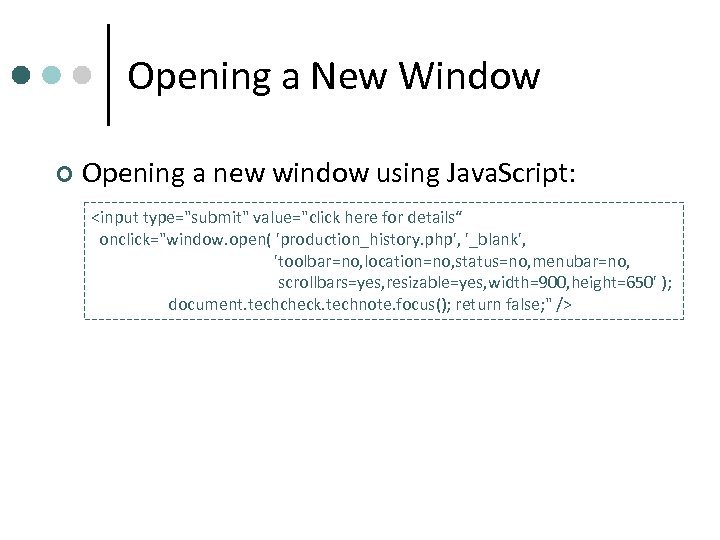 Opening a New Window ¢ Opening a new window using Java. Script: <input type=